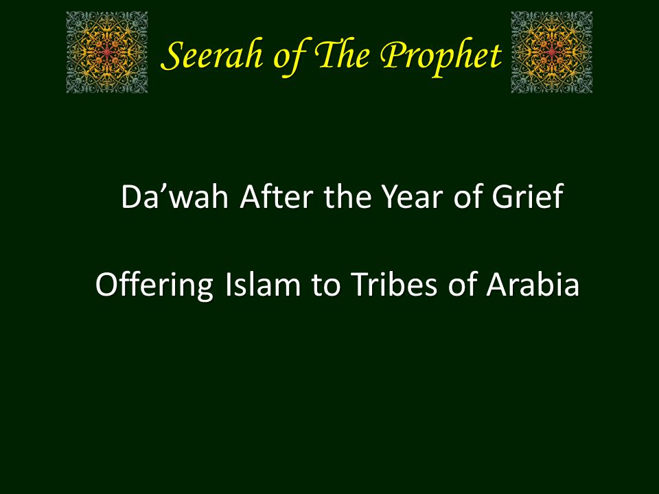 Seerah of The Prophet Da'wah After the Year of Grief Da'wah After the Year of Grief Offering Islam to Tribes of Arabia