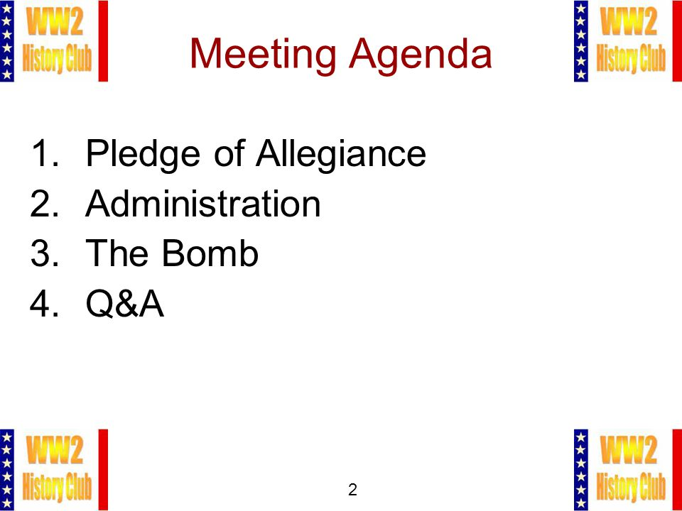 2 Meeting Agenda 1.Pledge of Allegiance 2.Administration 3.The Bomb 4.Q&A