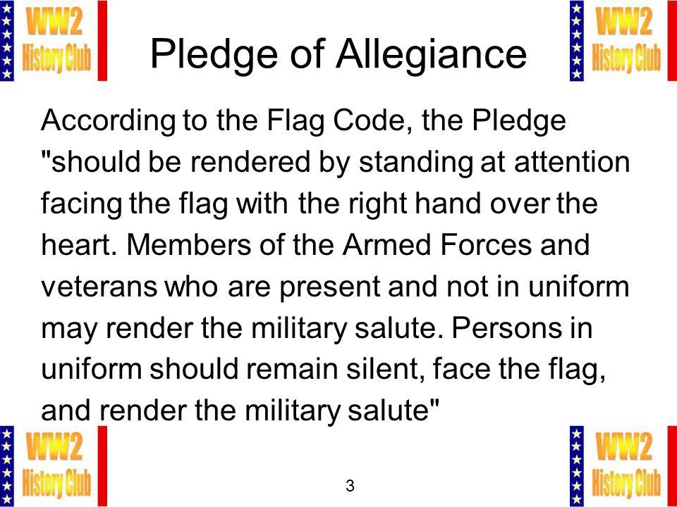 3 Pledge of Allegiance According to the Flag Code, the Pledge
