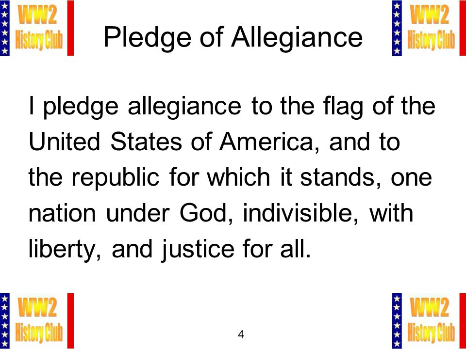 4 Pledge of Allegiance I pledge allegiance to the flag of the United States of America, and to the republic for which it stands, one nation under God,