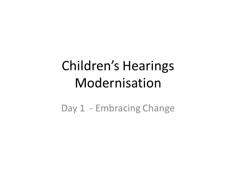 Children's Hearings Modernisation Day 1 - Embracing Change