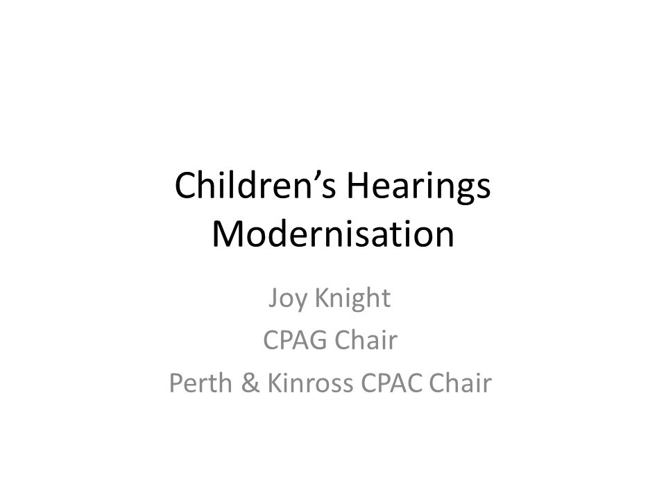 Children's Hearings Modernisation Joy Knight CPAG Chair Perth & Kinross CPAC Chair