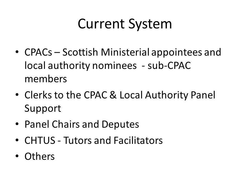 Current System CPACs – Scottish Ministerial appointees and local authority nominees - sub-CPAC members Clerks to the CPAC & Local Authority Panel Supp