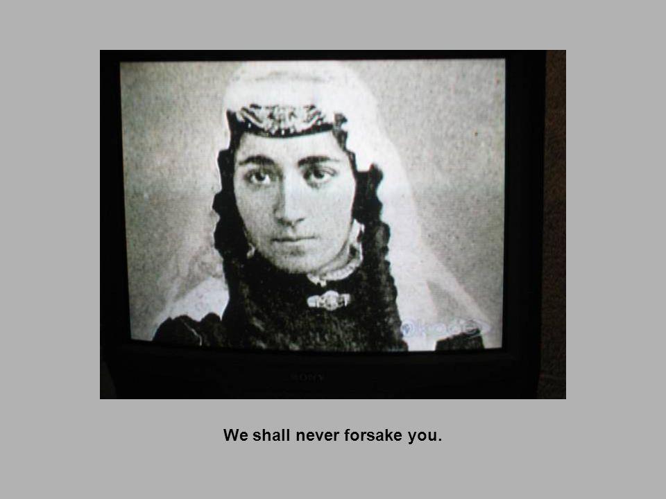 We shall never forsake you.