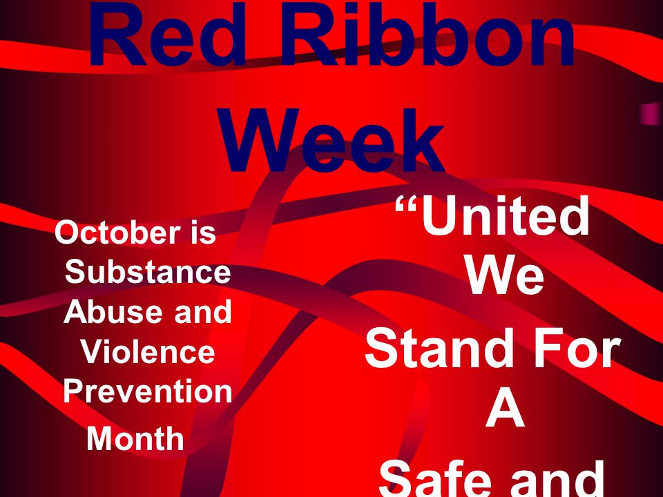 """Red Ribbon Week October is Substance Abuse and Violence Prevention Month """"United We Stand For A Safe and Drug Free Land"""""""