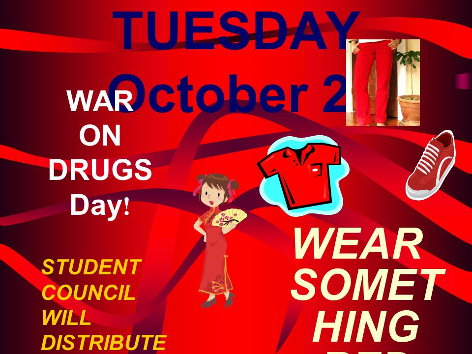 """TUESDAY October 26 WAR ON DRUGS Day ! WEAR SOMET HING RED DAY!"""" STUDENT COUNCIL WILL DISTRIBUTE MIP PENCILS TO ALL STUDENTS"""