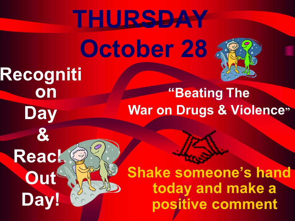 """THURSDAY October 28 Recogniti on Day & Reach Out Day! """"Beating The War on Drugs & Violence """" Shake someone's hand today and make a positive comment"""