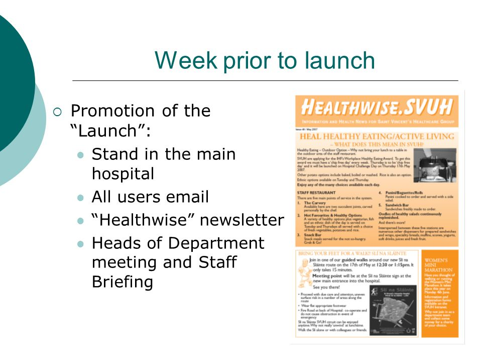 Week prior to launch  Promotion of the Launch : Stand in the main hospital All users email Healthwise newsletter Heads of Department meeting and Staff Briefing