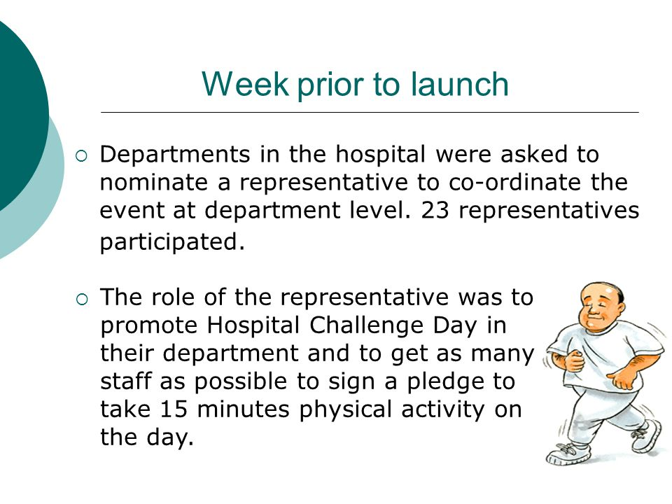Week prior to launch  Departments in the hospital were asked to nominate a representative to co-ordinate the event at department level.
