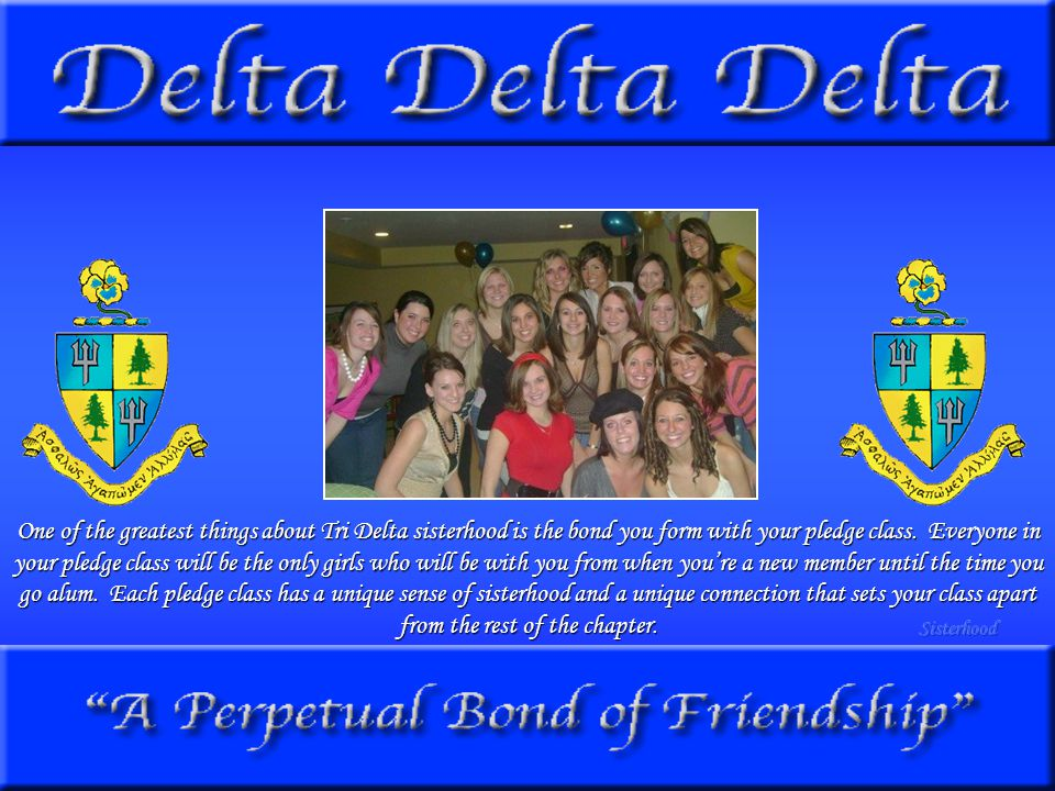 One of the greatest things about Tri Delta sisterhood is the bond you form with your pledge class.