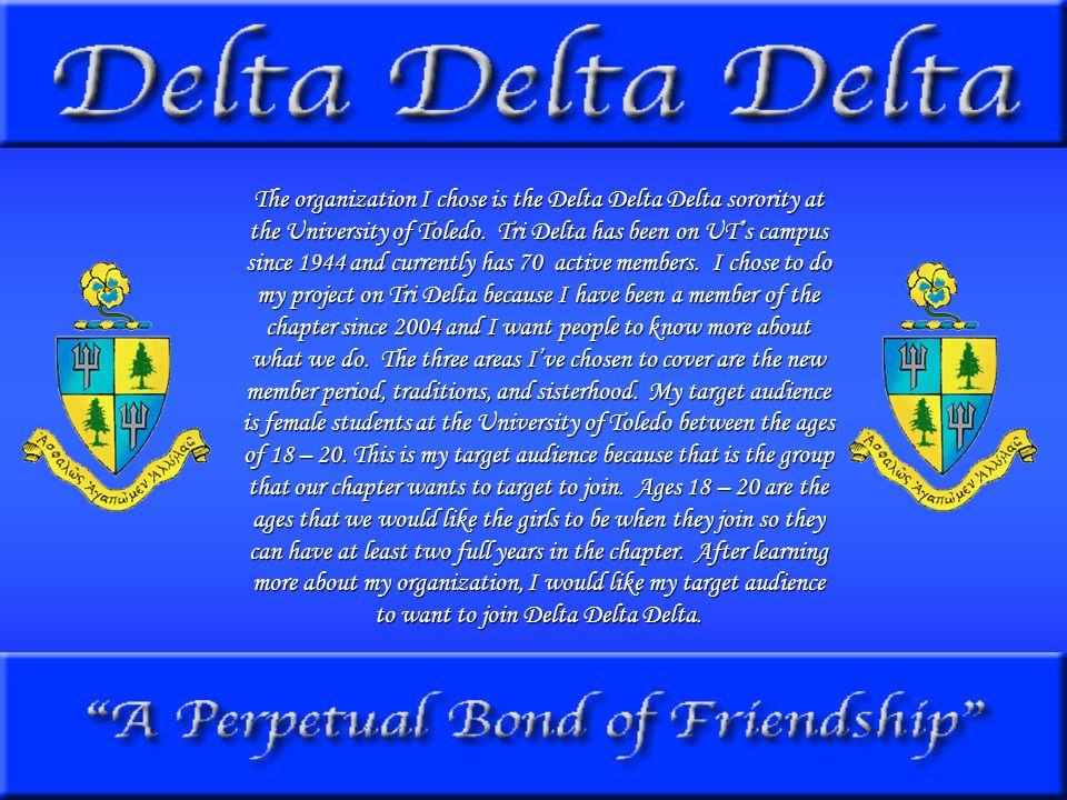 The organization I chose is the Delta Delta Delta sorority at the University of Toledo.