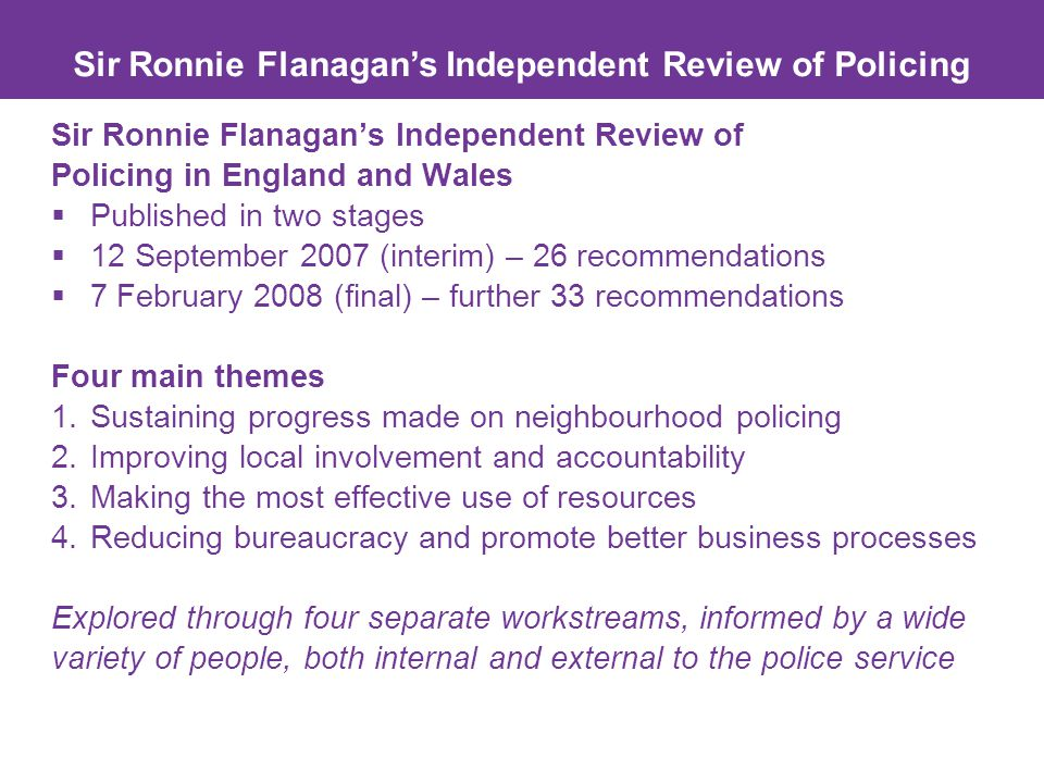 Sir Ronnie Flanagan's Independent Review of Policing Sir Ronnie Flanagan's Independent Review of Policing in England and Wales  Published in two stag