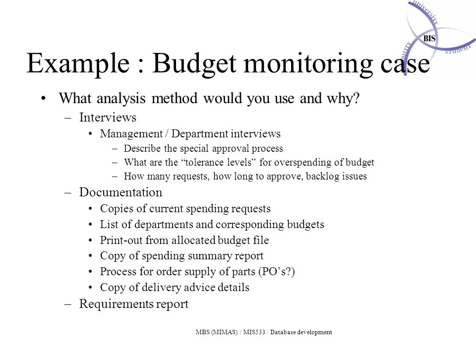 MBS (MIMAS) / MIS533 / Database development Example : Budget monitoring case What analysis method would you use and why.