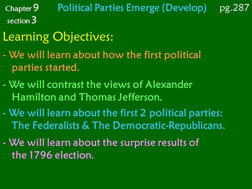 Chapter 9 section 3 Political Parties Emerge (Develop) pg.287