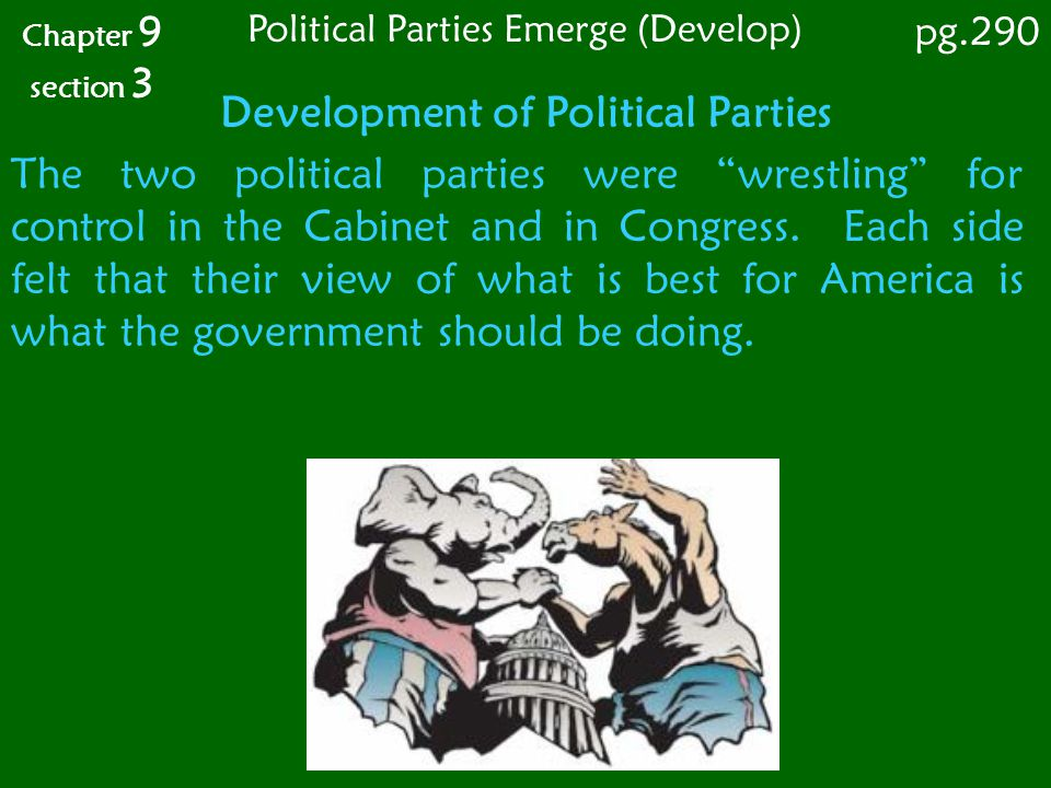 """Development of Political Parties Chapter 9 section 3 The two political parties were """"wrestling"""" for control in the Cabinet and in Congress. Each side"""