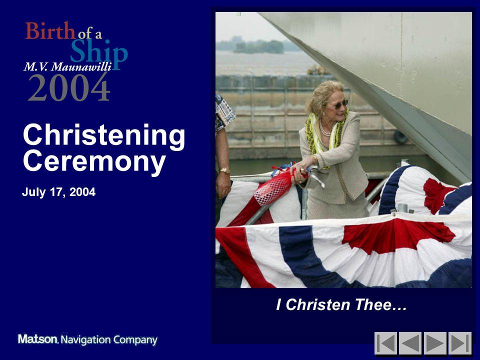 Christening Ceremony July 17, 2004 I Christen Thee…