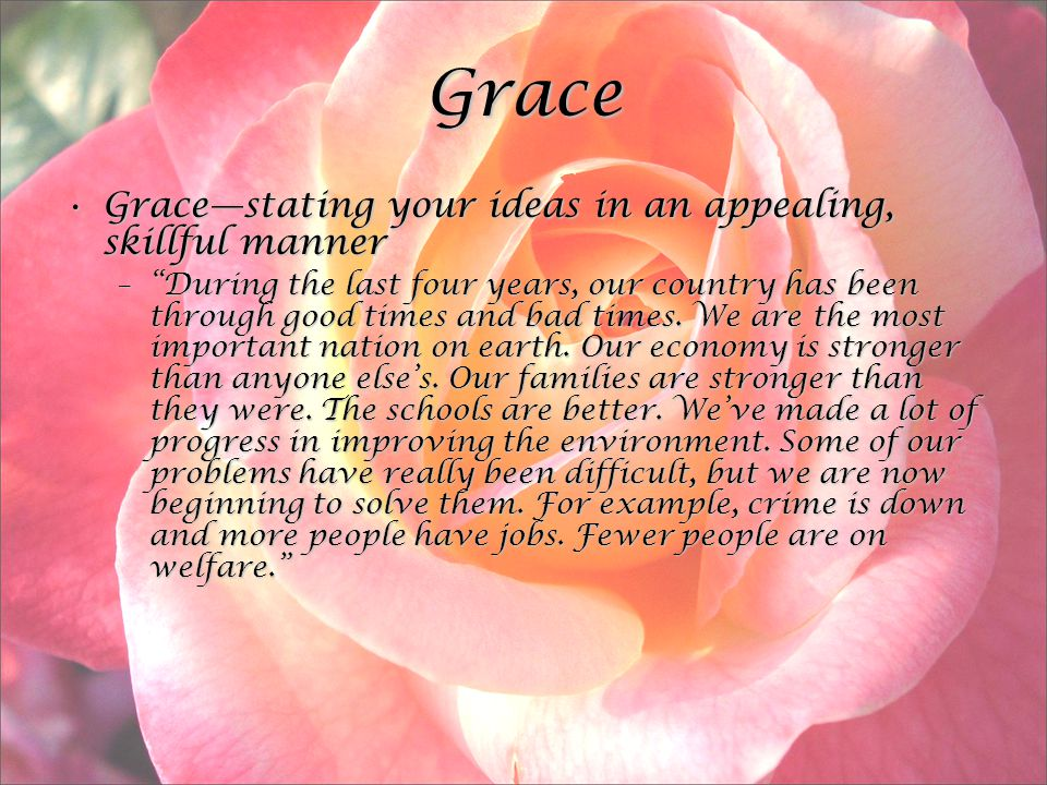 Grace Grace—stating your ideas in an appealing, skillful mannerGrace—stating your ideas in an appealing, skillful manner – During the last four years, our country has been through good times and bad times.