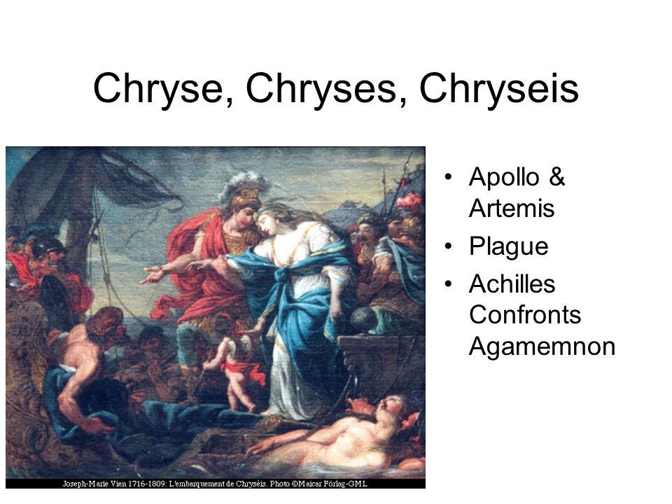 Chryse, Chryses, Chryseis Apollo & Artemis Plague Achilles Confronts Agamemnon