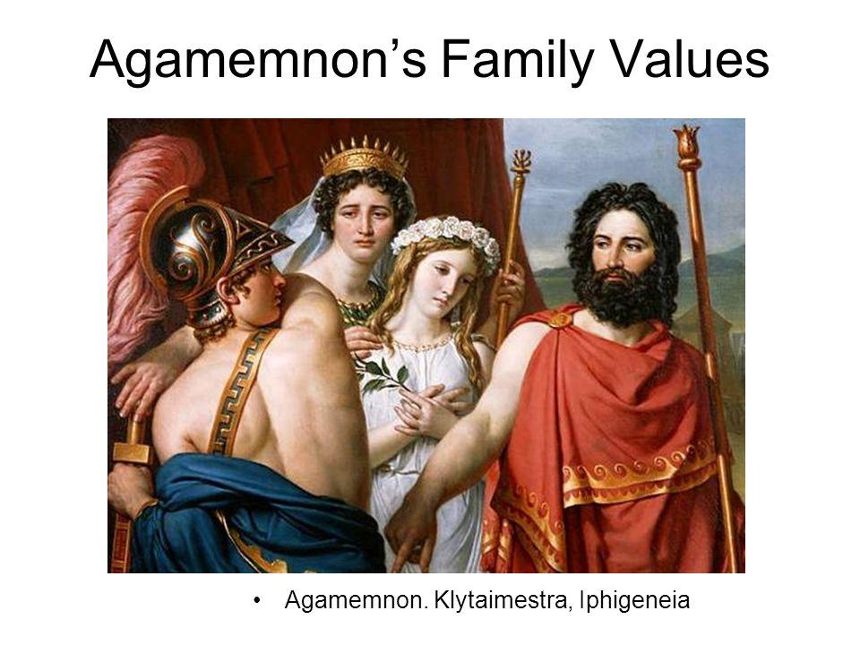 Agamemnon's Family Values Agamemnon. Klytaimestra, Iphigeneia