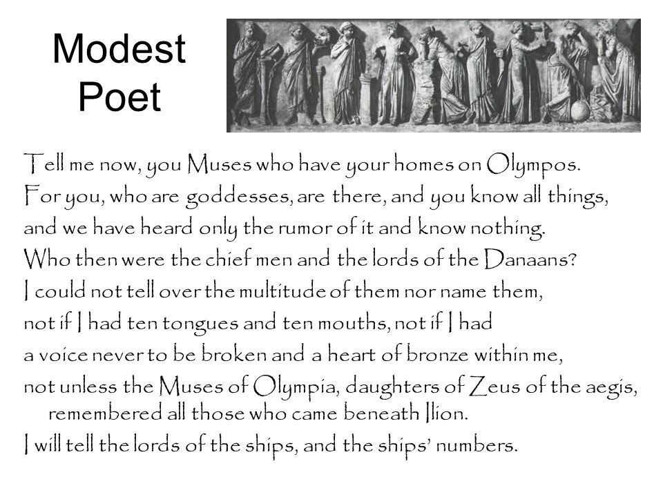 Modest Poet Tell me now, you Muses who have your homes on Olympos.