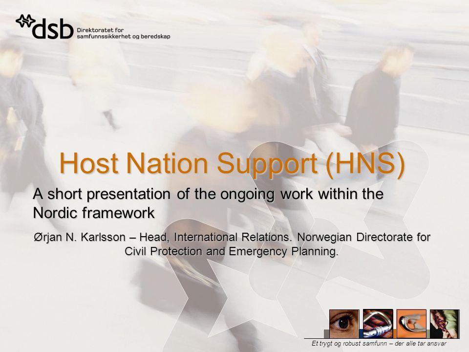 Et trygt og robust samfunn – der alle tar ansvar Host Nation Support (HNS) A short presentation of the ongoing work within the Nordic framework Ørjan N.