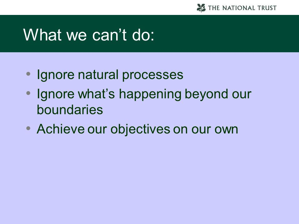 What we can't do: Ignore natural processes Ignore what's happening beyond our boundaries Achieve our objectives on our own