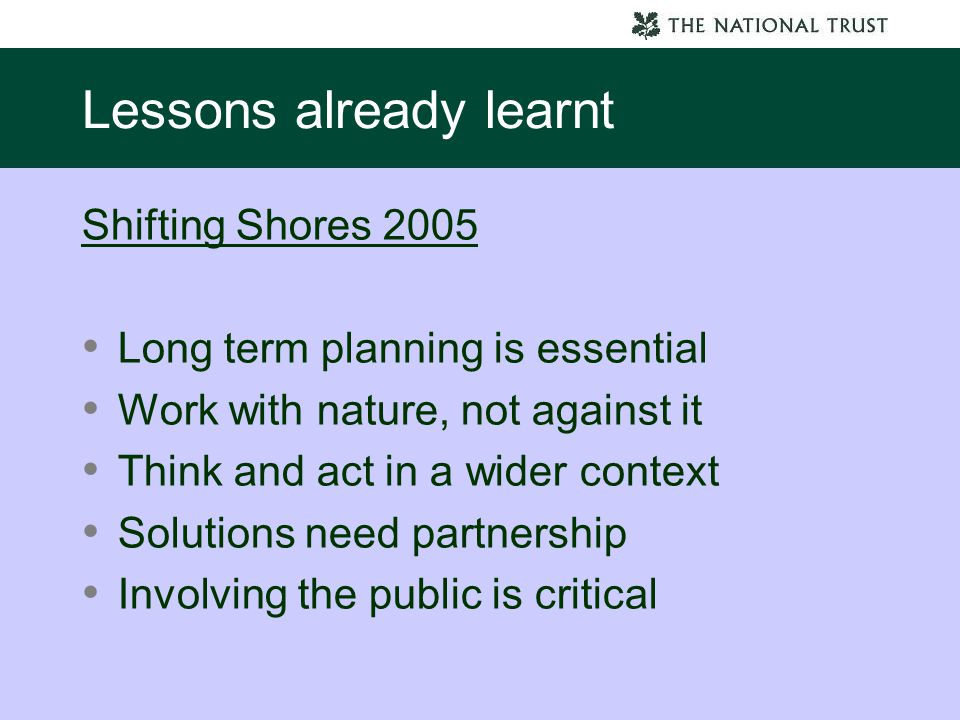 Lessons already learnt Shifting Shores 2005 Long term planning is essential Work with nature, not against it Think and act in a wider context Solution
