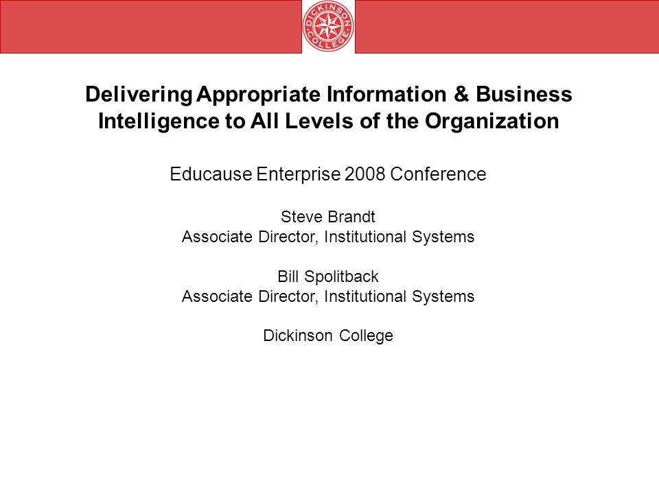 Delivering Appropriate Information & Business Intelligence to All Levels of the Organization Educause Enterprise 2008 Conference Steve Brandt Associat