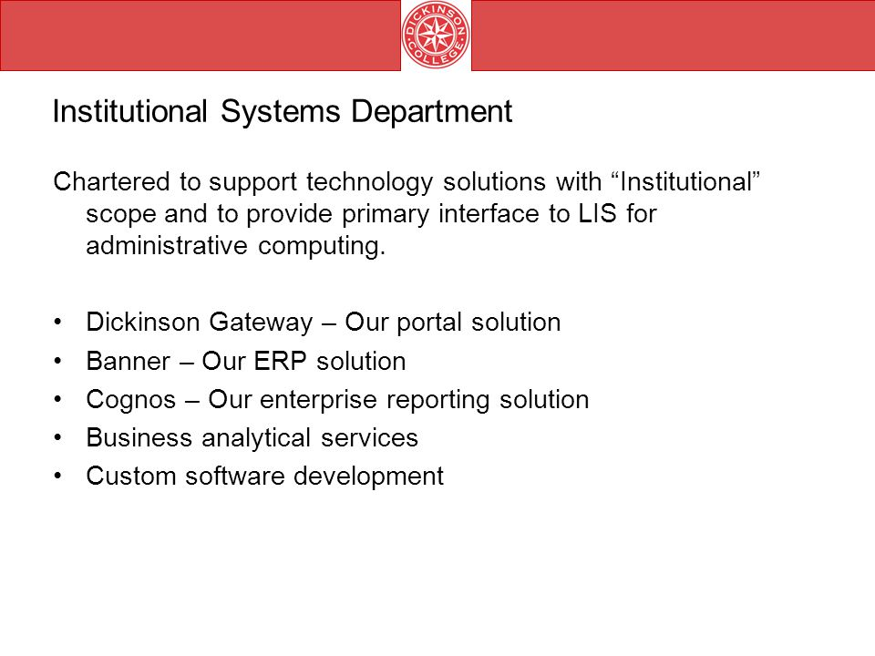 Institutional Systems Department Chartered to support technology solutions with Institutional scope and to provide primary interface to LIS for administrative computing.