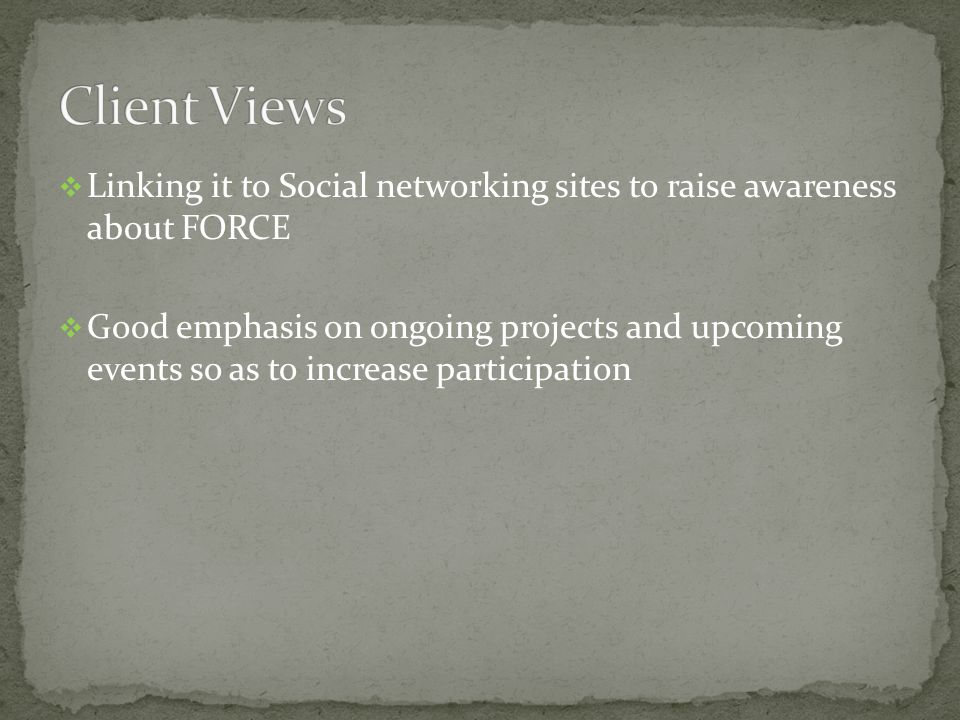  Linking it to Social networking sites to raise awareness about FORCE  Good emphasis on ongoing projects and upcoming events so as to increase parti