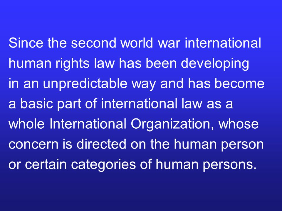 With the creation of the United Nations in 1945, after the violence against humanity of the Second World War, human rights became a matter of international concern.
