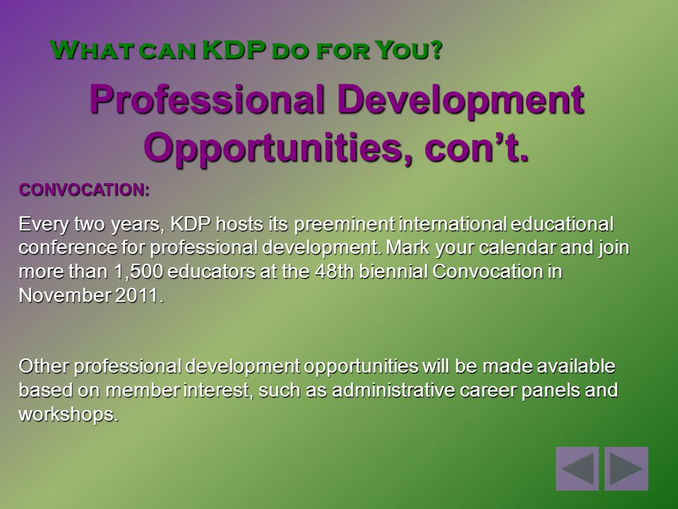 What can KDP do for You. Professional Development Opportunities, con't.