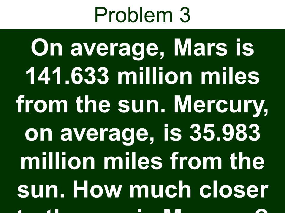 Problem 4 A marathon is a race with a distance of 26.2 miles.