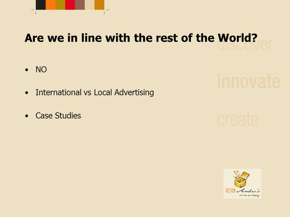 Are we in line with the rest of the World NO International vs Local Advertising Case Studies