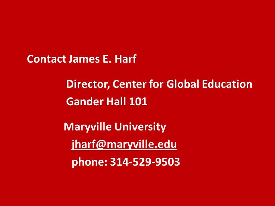 Contact James E. Harf Director, Center for Global Education Gander Hall 101 Maryville University jharf@maryville.edu phone: 314-529-9503