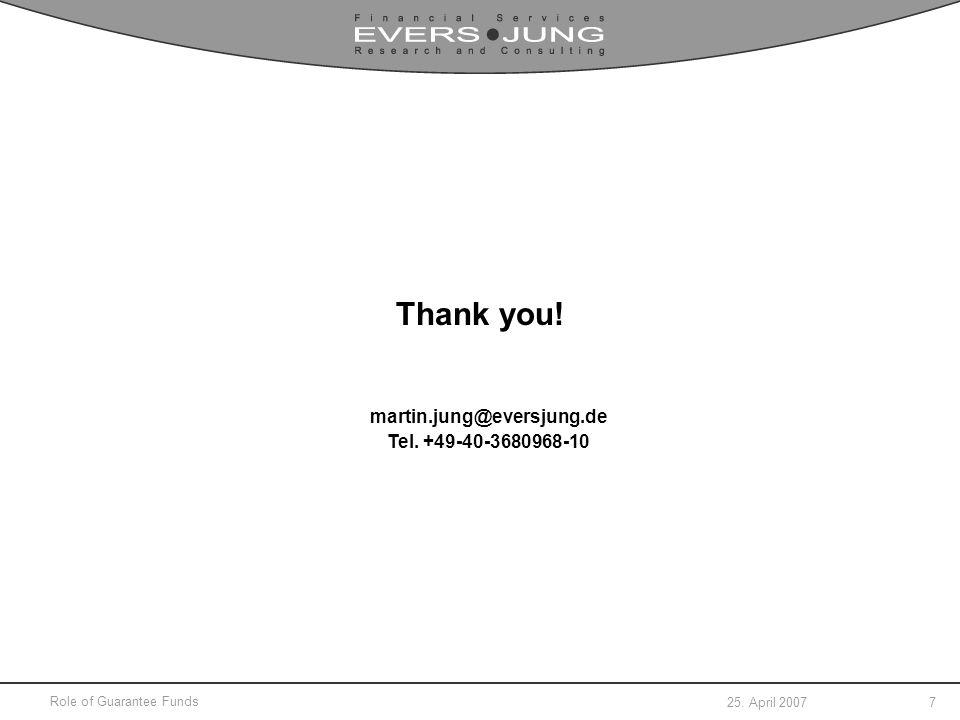 25. April 2007 Role of Guarantee Funds 7 Thank you! martin.jung@eversjung.de Tel. +49-40-3680968-10