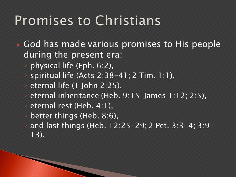  God has made various promises to His people during the present era: ◦ physical life (Eph.