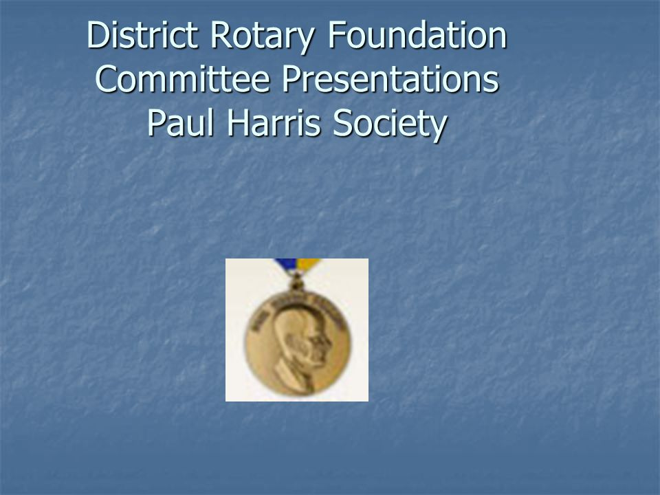 District Rotary Foundation Committee Presentations Paul Harris Society