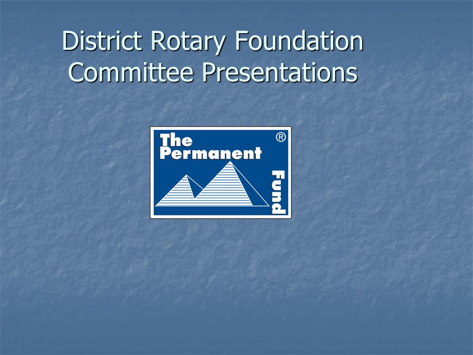 District Rotary Foundation Committee Presentations