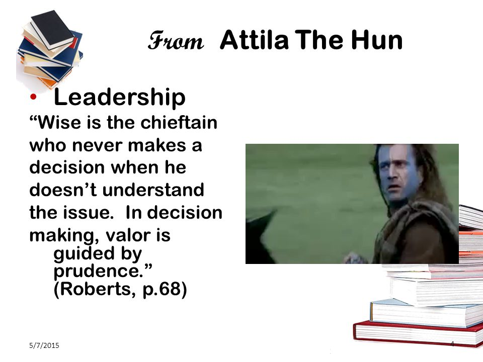 From Attila The Hun Leadership Wise is the chieftain who never makes a decision when he doesn't understand the issue.