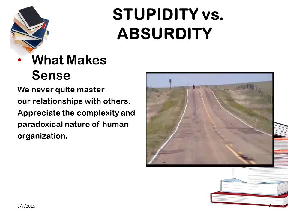 STUPIDITY vs. ABSURDITY What Makes Sense We never quite master our relationships with others.