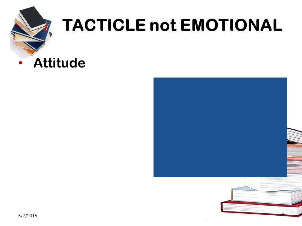 TACTICLE not EMOTIONAL Attitude 5/7/2015 9
