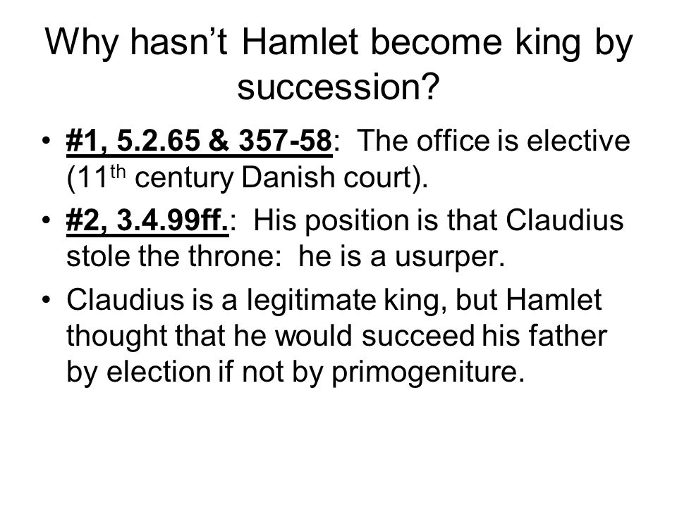 Why hasn't Hamlet become king by succession.