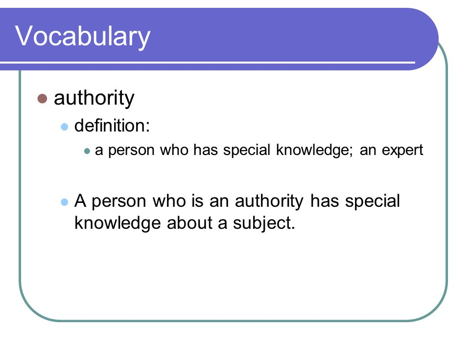 Vocabulary authority definition: a person who has special knowledge; an expert A person who is an authority has special knowledge about a subject.