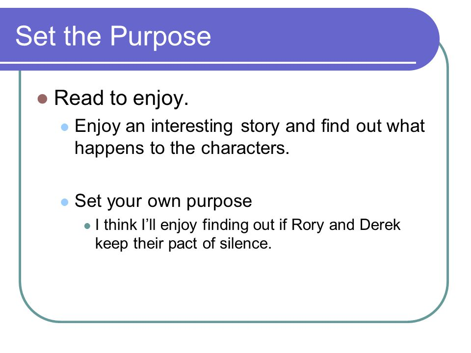 Set the Purpose Read to enjoy.