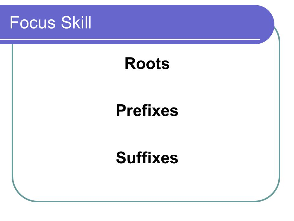 Focus Skill Roots Prefixes Suffixes