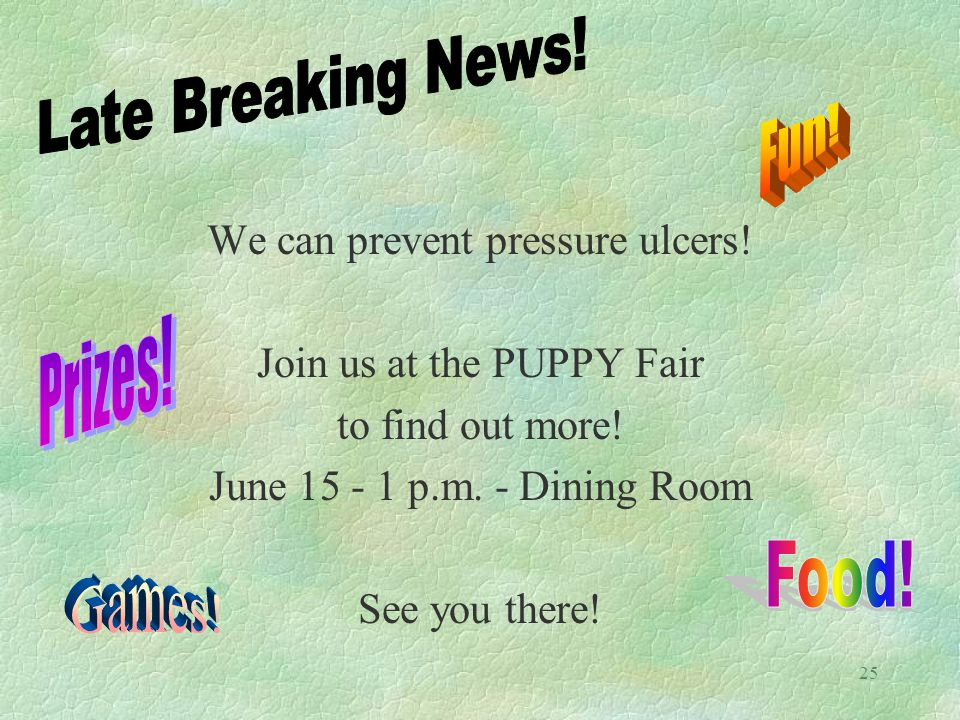 25 We can prevent pressure ulcers. Join us at the PUPPY Fair to find out more.