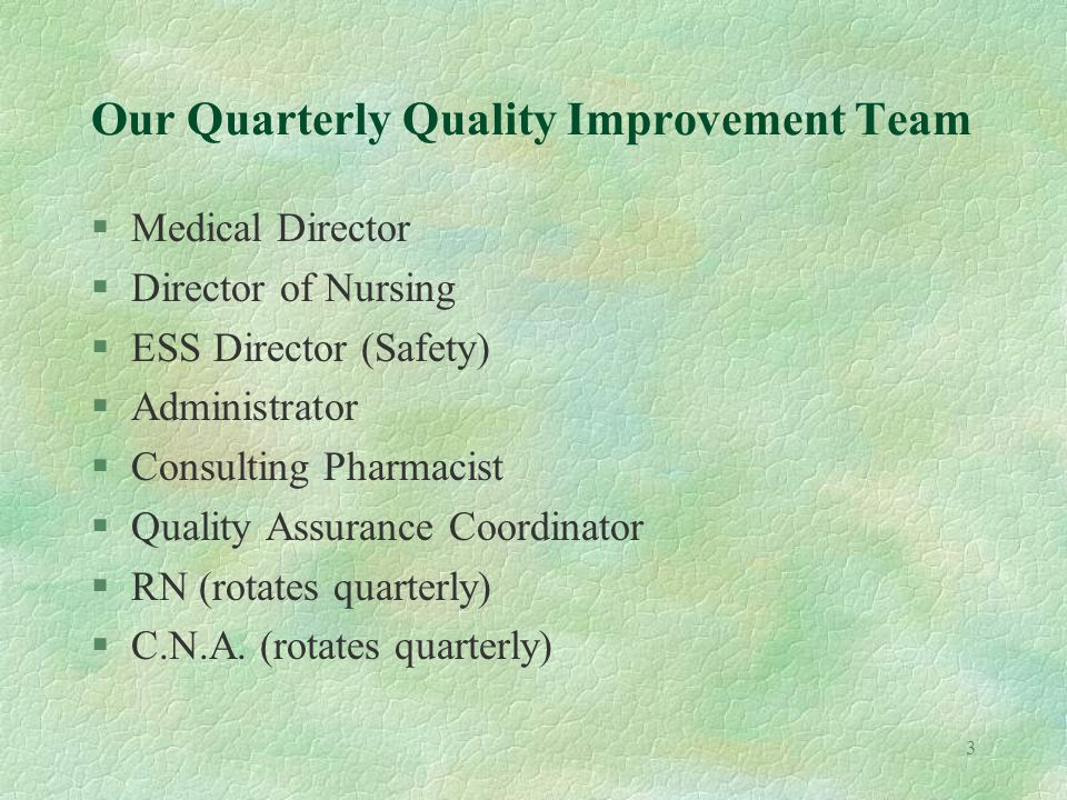 3 Our Quarterly Quality Improvement Team §Medical Director §Director of Nursing §ESS Director (Safety) §Administrator §Consulting Pharmacist §Quality