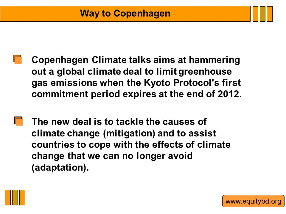 Copenhagen Climate talks aims at hammering out a global climate deal to limit greenhouse gas emissions when the Kyoto Protocol s first commitment period expires at the end of 2012.