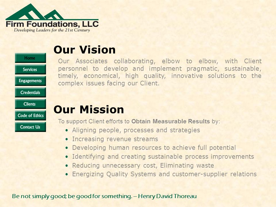 Our Associates collaborating, elbow to elbow, with Client personnel to develop and implement pragmatic, sustainable, timely, economical, high quality, innovative solutions to the complex issues facing our Client.